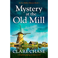 Mystery at the Old Mill: A completely gripping cozy mystery novel (An Eve Mallow Mystery Book 4)