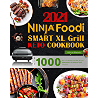Ninja Foodi Smart XL Grill Keto Cookbook: 1000 Days Low-Carb Keto Healthy Recipes for Beginners and Advanced Users…
