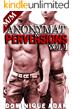 Anonymat et Perversions Vol .1: (Roman Érotique M/M, Sexe à Plusieurs, Initiation Homo, Alpha Male, Domination Gay MM) (French Edition)