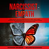 Narcissist and Empath: Guide for Self-Healing After Narcissistic Abuse. How to Fight Narcissism and Codependency in a Narcissistic Relationship. Master Your Emotions to Stop Being Manipulated