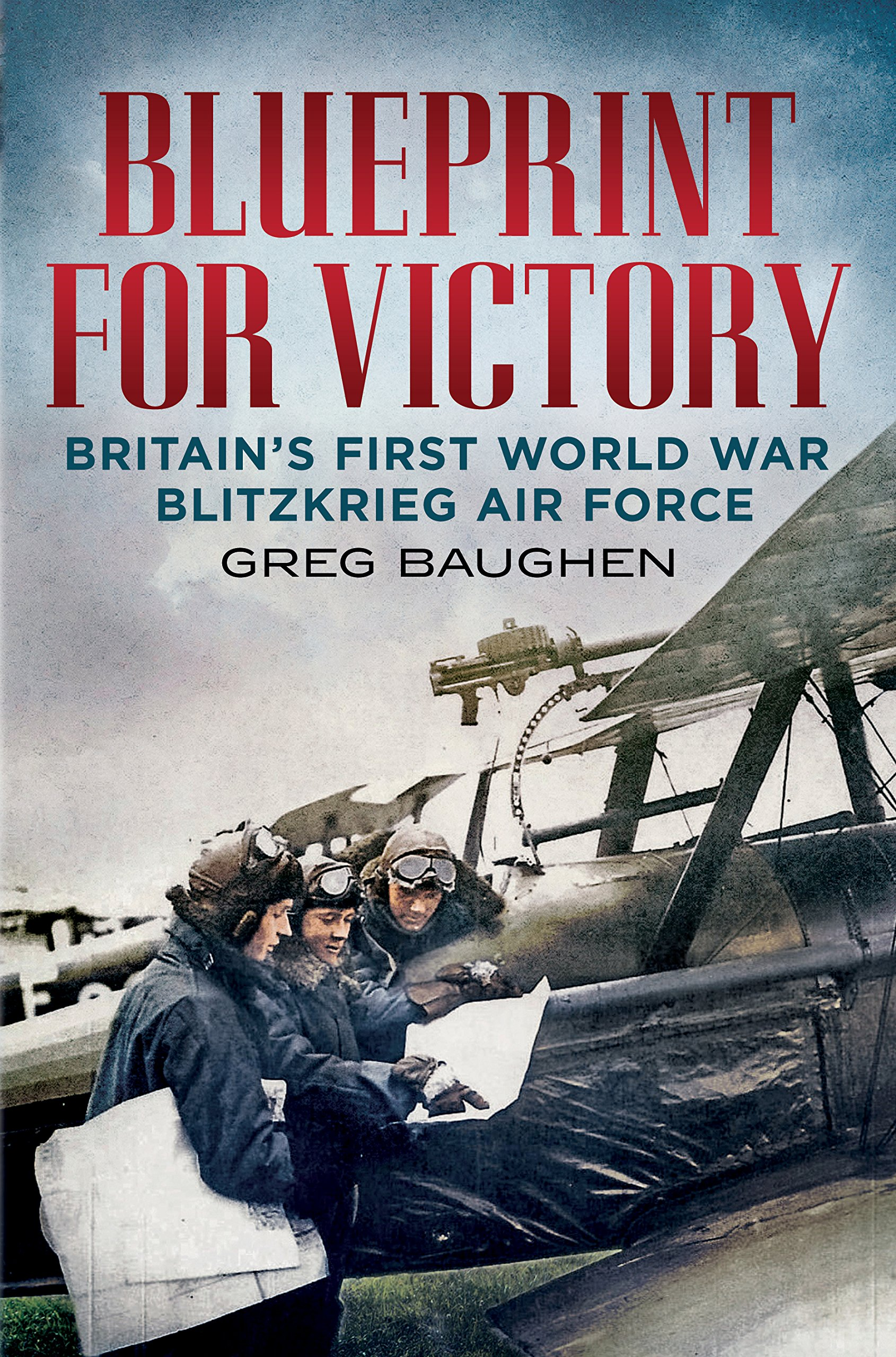 Blueprint for victory britains first world war blitzkrieg air blueprint for victory britains first world war blitzkrieg air force amazon greg baughen 8601406507869 books malvernweather Image collections