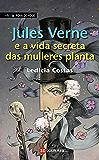 Jules Verne e a vida secreta das mulleres planta (Infantil E Xuvenil - Fóra De Xogo E-Book)