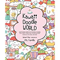 Kawaii Doodle World: Sketching Super-Cute Doodle Scenes with Cuddly Characters, Fun Decorations, Whimsical Patterns, and…