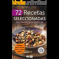 72 RECETAS SELECCIONADAS - FRUTOS SECOS & SEMILLAS: Ideales para incluir en tu menú diario (Colección Cocina Fácil & Práctica nº 70)
