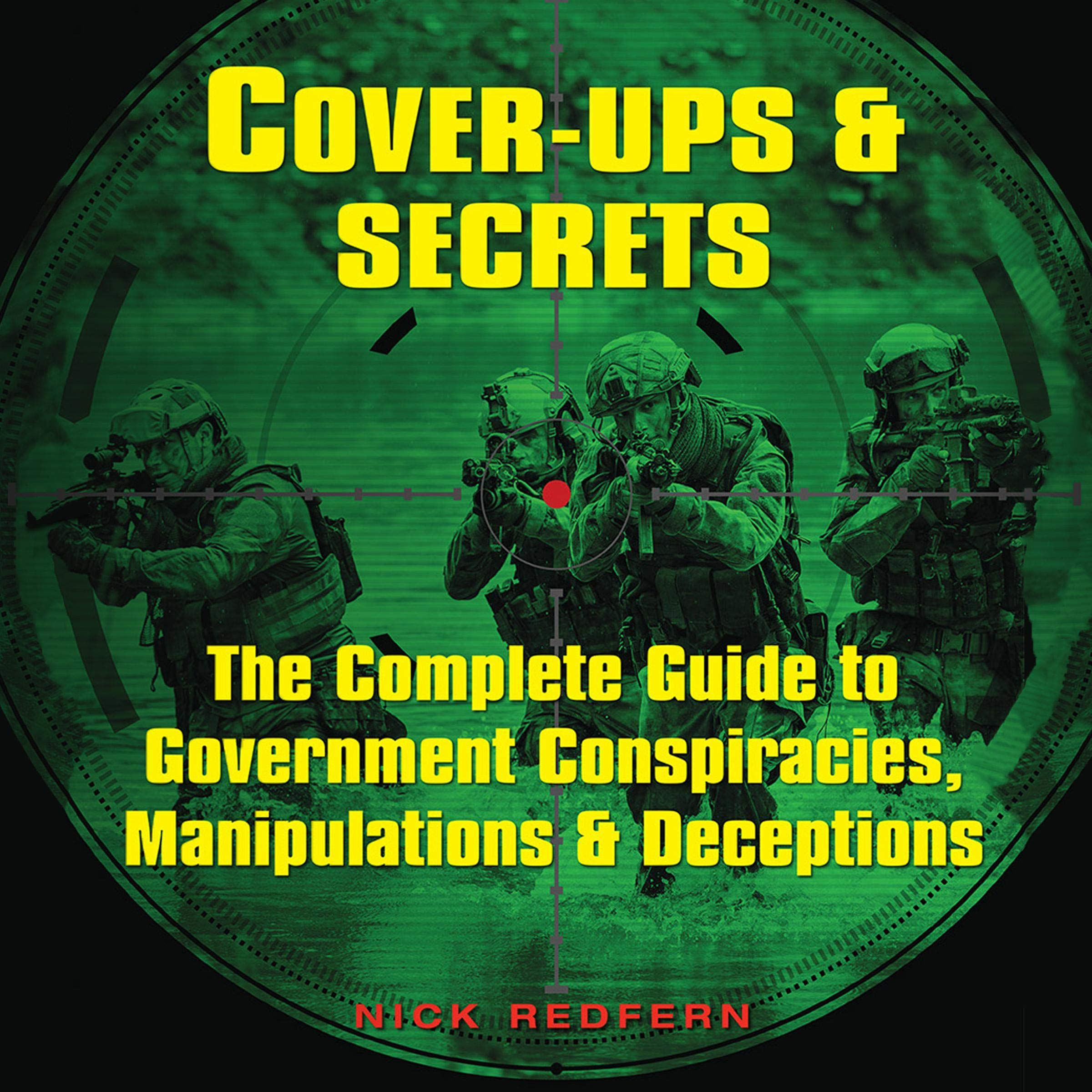 Cover Ups And Secrets  The Complete Guide To Government Conspiracies Manipulations And Deceptions