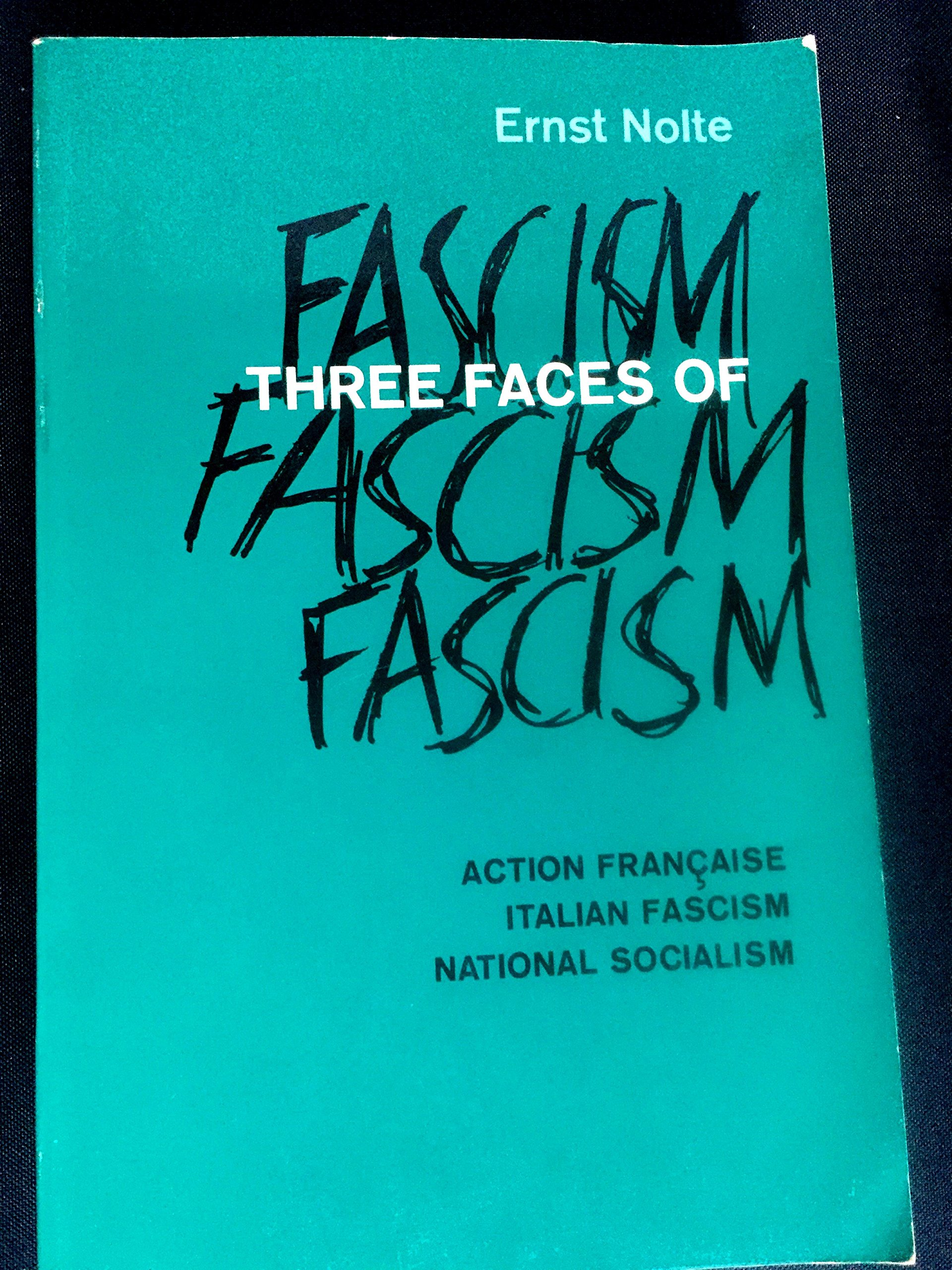 Three Faces of Fascism: Action Francaise, Italian Fascism, National ...