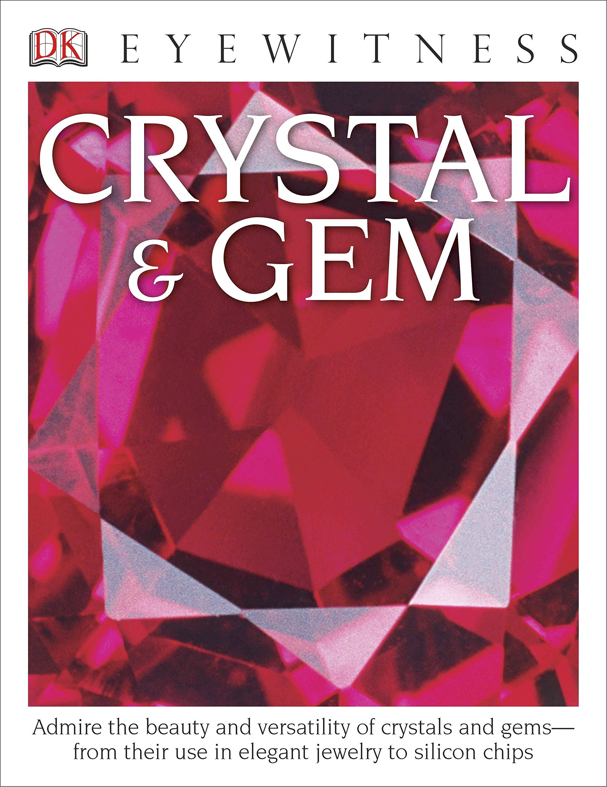 DK Eyewitness Books: Crystal & Gem: Admire the beauty and versatility of crystals and gems from their use in elegant pdf epub
