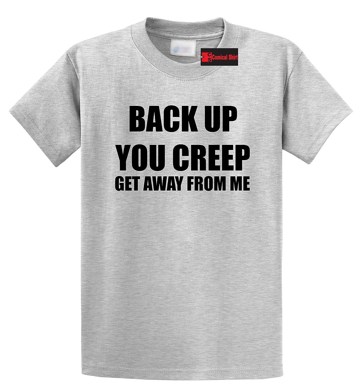 b948968f7b Amazon.com: Comical Shirt Men's Back up You Creep Get Away from Me T-Shirt:  Clothing