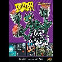 Alien Incident on Planet J: Book 8 (Twisted Journeys ®)