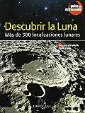 Descubrir la Luna (Larousse - Libros Ilustrados/ Prácticos - Ocio Y Naturaleza - Astronomía - Guías De Astronomía)