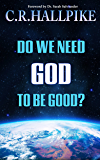 Do We Need God to be Good?: An Anthropologist Considers the Evidence