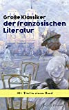 Große Klassiker der französischen Literatur: 40+ Titel in einem Band: Die Elenden, Der Graf von Monte Christo, Die Kameliendame, Die Prinzessin von Clèves, ... Gefährliche Liebschaften... (German Edition)