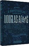 Douglas Adams. A Espetacular e Incrível Vida de Douglas Adams e do Guia do Mochileiro das Galáxias