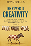 The Power of Creativity (Book 1): Learning How to Build Lasting Habits, Face Your Fears and Change Your Life (English Edition)