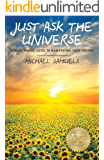 Just Ask the Universe: A No-Nonsense Guide to Manifesting Your Dreams (Manifesting Your Dreams Collection Book 1)