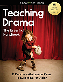 Teaching Drama: The Essential Handbook: 16 Ready-to-Go Lesson Plans to
