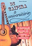 De Caipira a Universitária. A História do Sucesso da Música Sertaneja