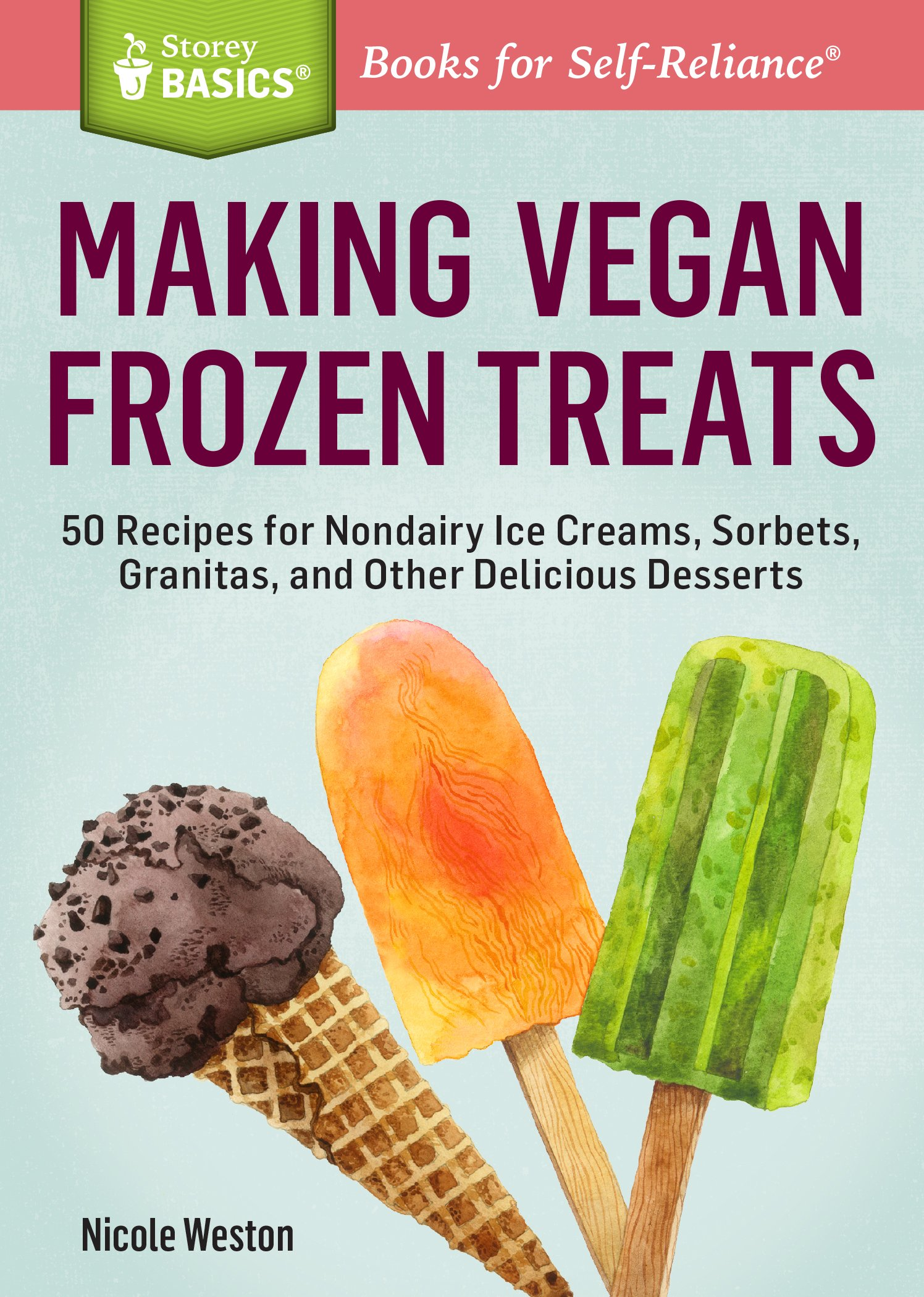 Download Making Vegan Frozen Treats: 50 Recipes for Nondairy Ice Creams, Sorbets, Granitas, and Other Delicious Desserts. A Storey BASICS® Title PDF