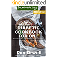 Diabetic Cookbook For One: Over 335 Diabetes Type 2 Recipes full of Antioxidants and Phytochemicals (Diabetic Natural Weight Loss Transformation 18)