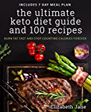 The Ultimate Keto Diet Guide & 100 Recipes: Bonus 7 Day Meal Planner - Burn Fat Fast & Stop Counting Calories Forever