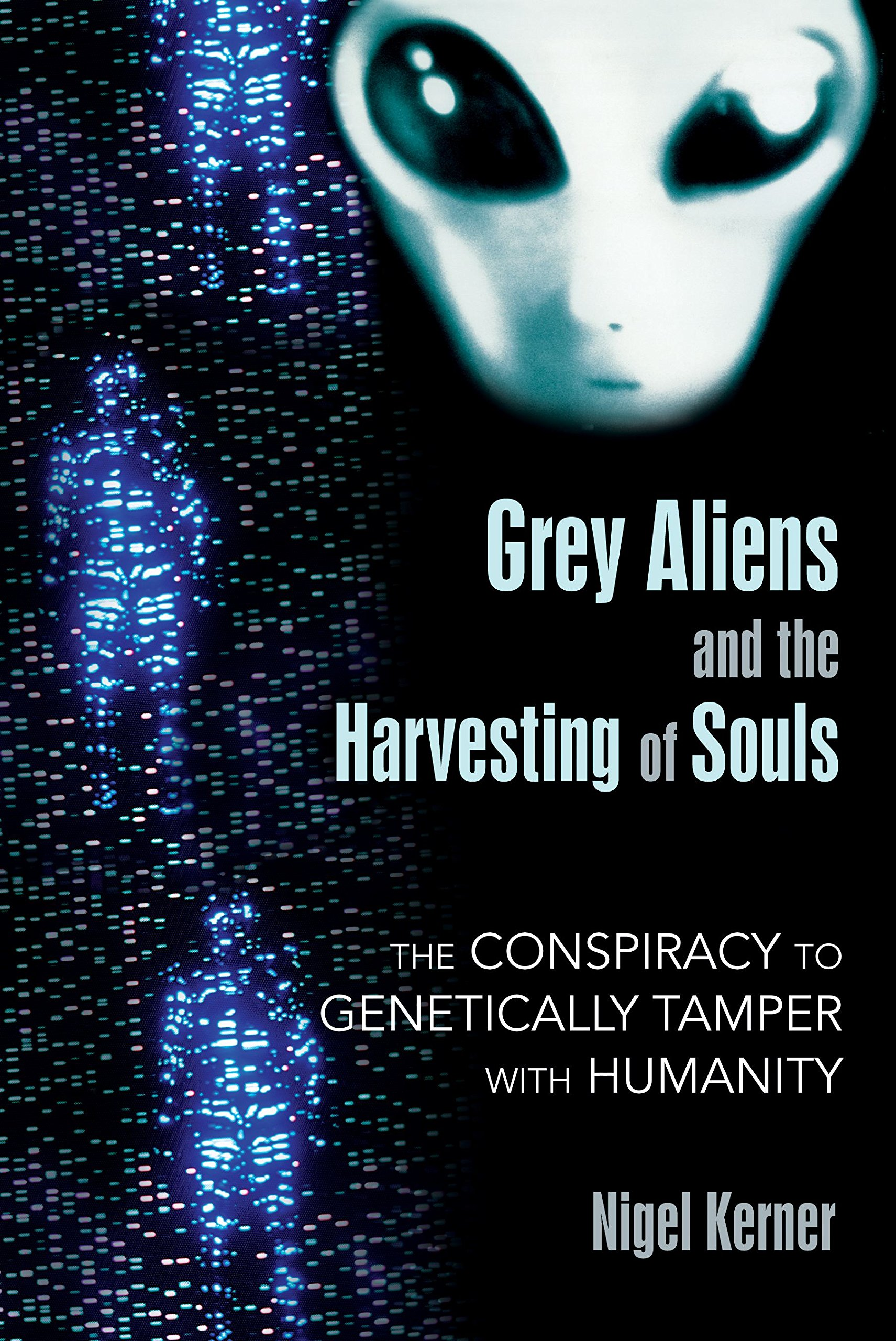Grey Aliens and the Harvesting of Souls: The Conspiracy to Genetically Tamper with Humanity by Nigel Kerner book cover