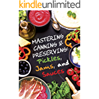 Pickles, Jams, and Sauces (Mastering Canning and Preserving Book 1)