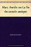 Marc Aurèle ou La fin du monde antique