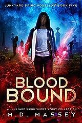 Blood Bound: A Junkyard Druid Urban Fantasy Short Story Collection (Junkyard Druid Novellas Book 5) Kindle Edition