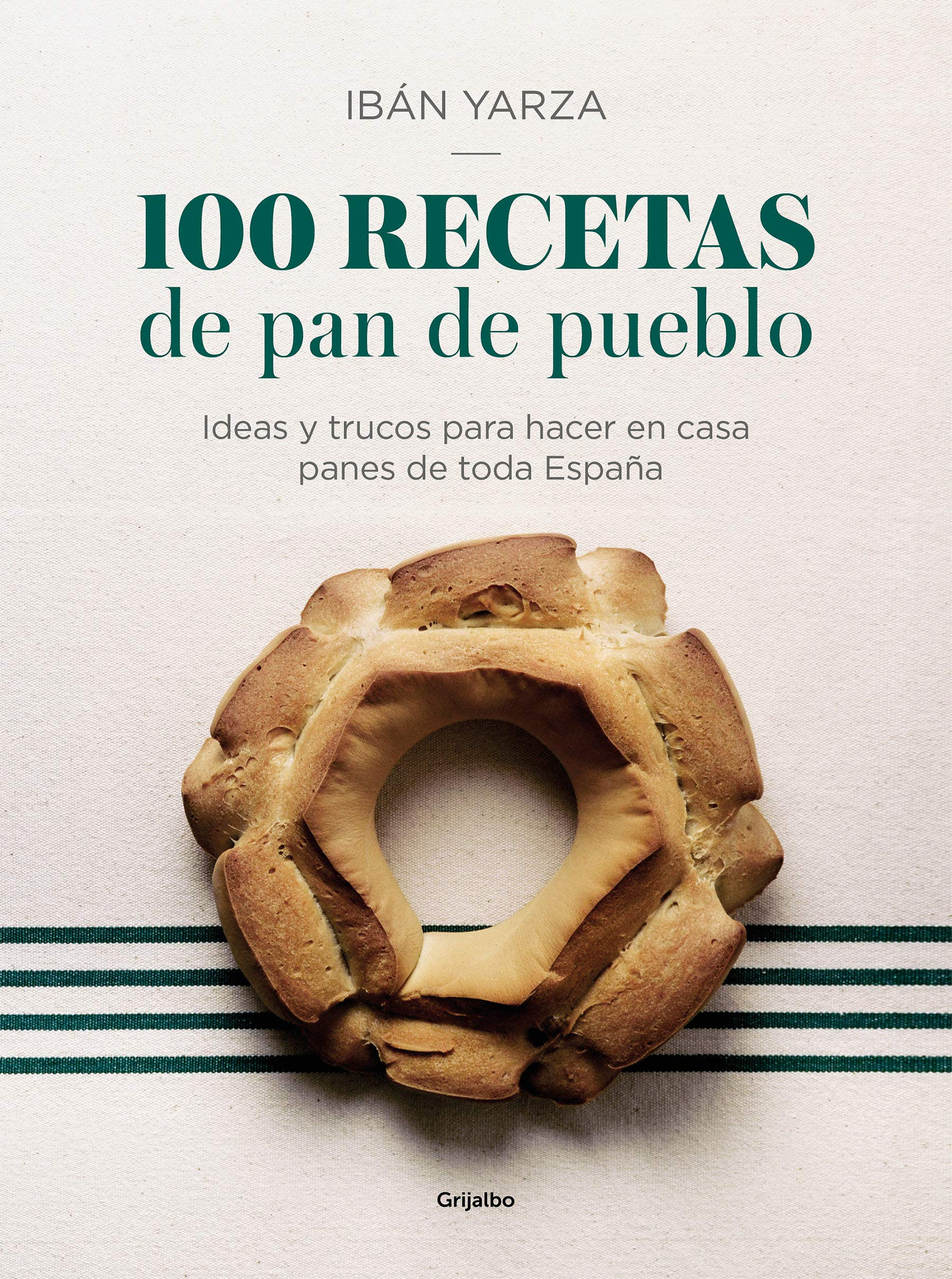 100 Recetas De Pan De Pueblo Ideas Y Trucos Para Hacer En Casa Panes De Toda España 100 Recipes For Town Bread Ideas And Tricks To Make Bread From All Ove