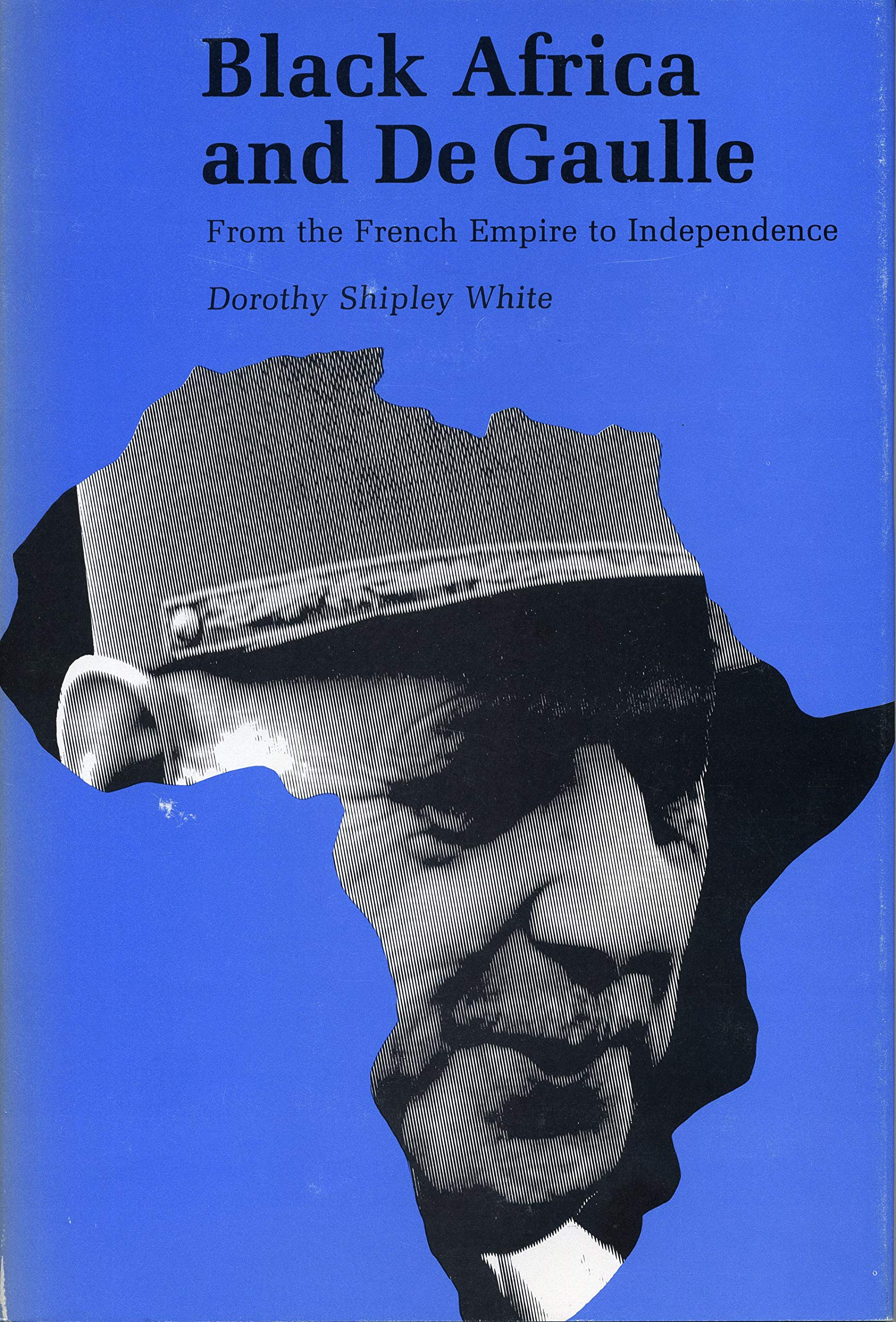 Black Africa And De Gaulle From The French Empire To Independence White Dorothy S 9780271002149 Amazon Com Books
