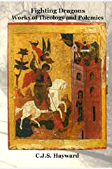 Fighting Dragons: Works of Theology and Polemics (Minor Works Book 24) Kindle Edition