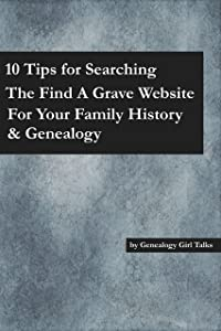 10 Tips For Searching The Find A Grave Website For Your Family History & Genealogy