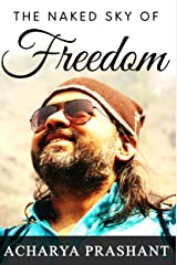 The Naked Sky of Freedom: A series of discourses by Acharya Prashant Kindle Edition