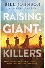 Raising Giant-Killers: Releasing Your Child's Divine Destiny through Intentional Parenting Kindle Edition