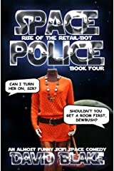 Space Police: Rise of the Retail-Bot, an almost funny SciFi space comedy Kindle Edition