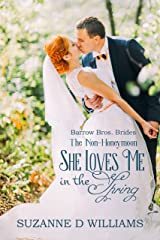 She Loves Me In The Spring: The Non-Honeymoon (Barrow Bros. Brides Book 1) Kindle Edition