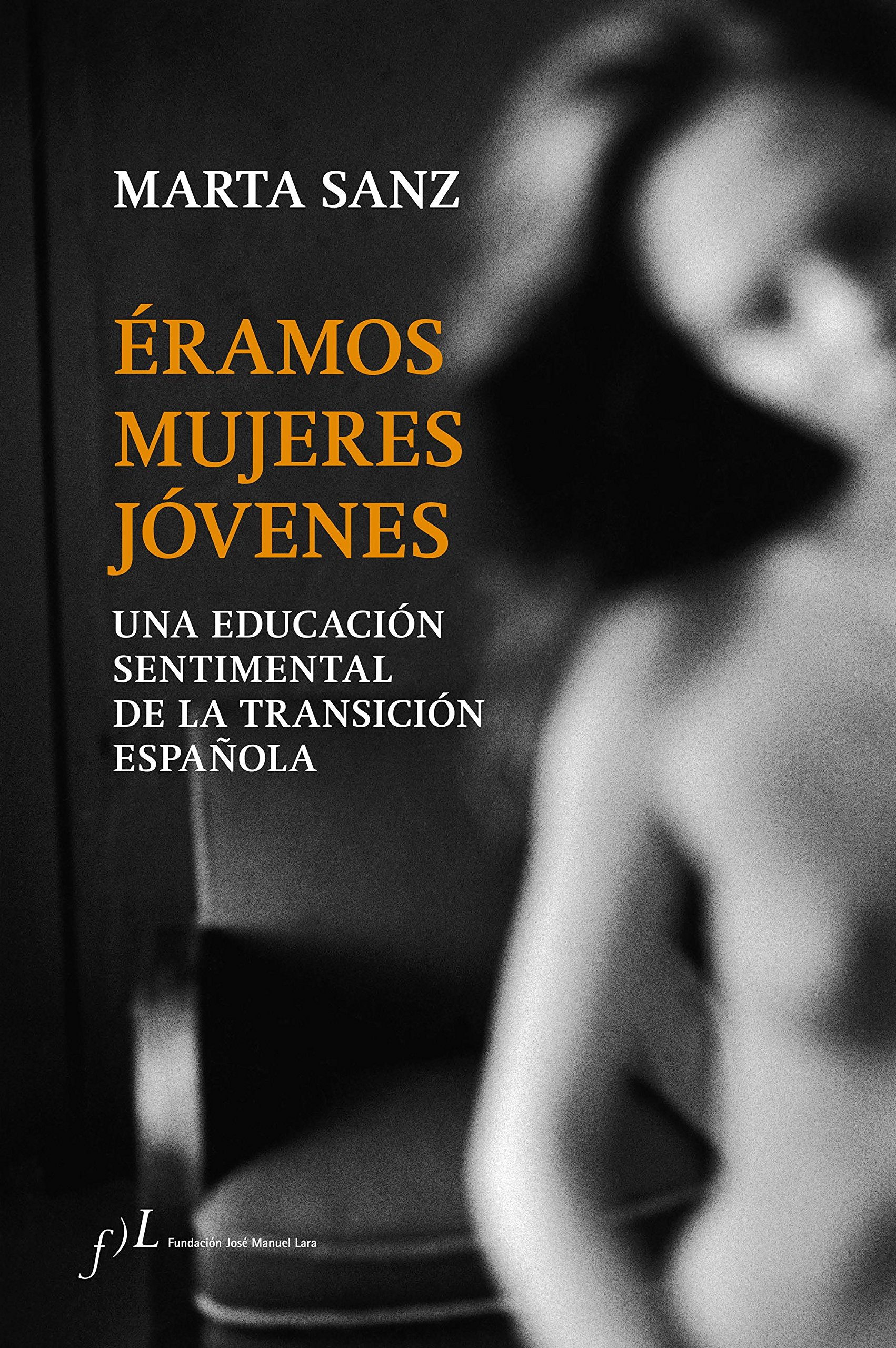 Éramos mujeres jóvenes: Una educación sentimental de la Transición española (FUERA DE COLECCIÓN)
