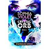 Sophia Violet and the Crystal Orb (The Orbs of Power Trilogy Book 2)