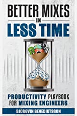 Better Mixes in Less Time: The Productivity Playbook for Mixing Engineers (Audio Issues 3) Kindle Edition