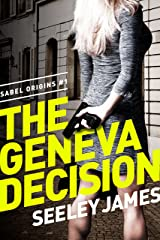 The Geneva Decision (Sabel Origins Book 1) Kindle Edition