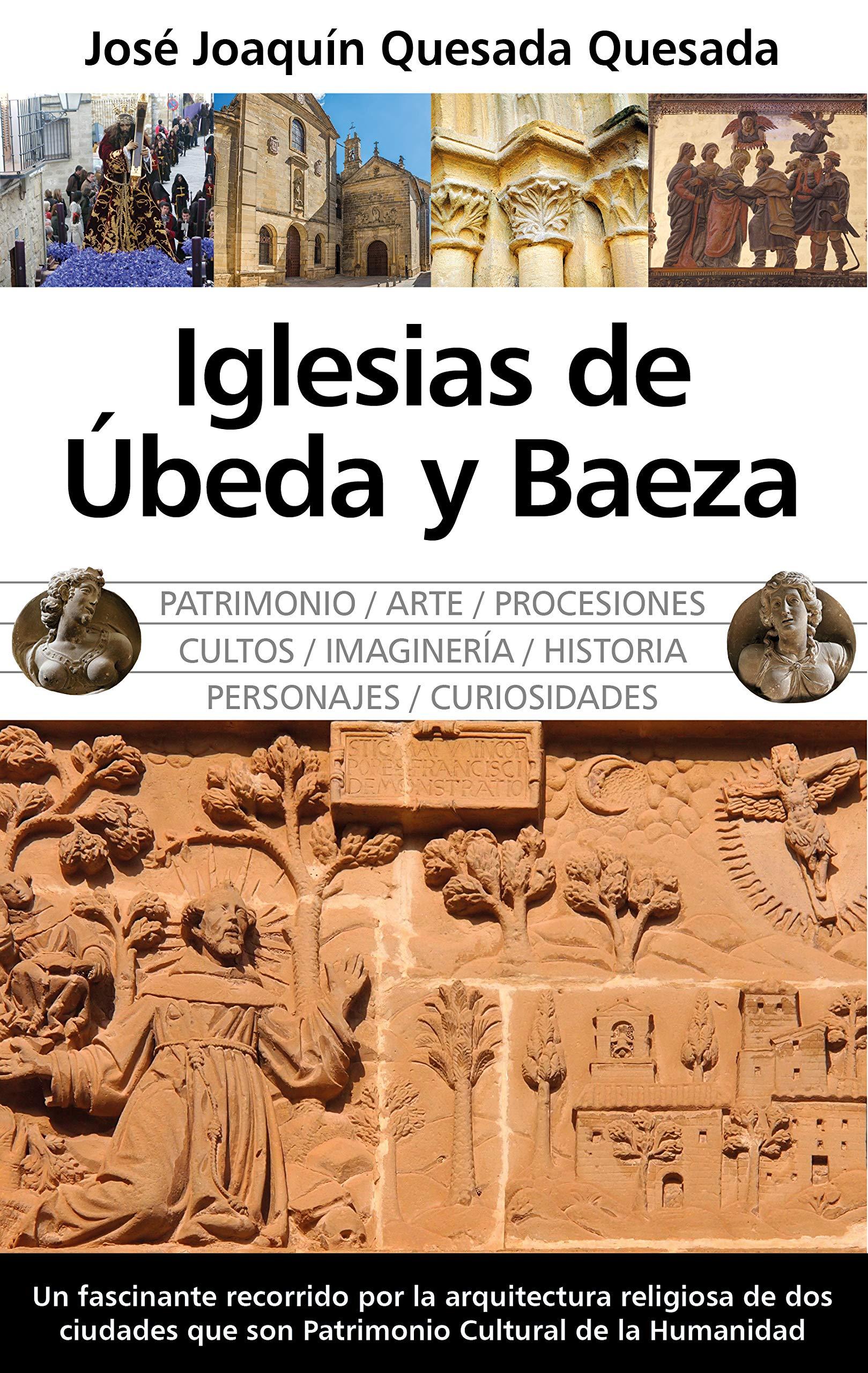 Iglesias de Ubeda y Baeza (Andalucía): Amazon.es: Quesada Quesada, José Joaquín: Libros
