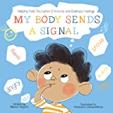 My Body Sends a Signal: Helping Kids Recognize Emotions and Express Feelings (Emotional Regulation for Kids, Kids Book, Toddl