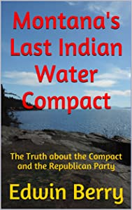 Montana's Last Indian Water Compact: The Truth about the Compact and the Republican Party