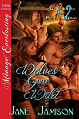 Wolves Gone Wild [Werewolves of Forever, Texas 12] (Siren Publishing Menage Everlasting) Kindle Edition
