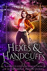Hexes and Handcuffs: A Limited Edition Collection of Supernatural Prison Stories Kindle Edition