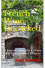 French Wine Uncorked: A Journey into the Cellars and Vineyards of France (Travels in France Book 4) Kindle Edition