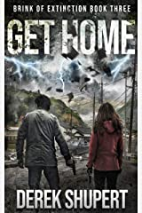 Get Home: A Post-Apocalyptic Survival Thriller (Brink of Extinction Book 3) Kindle Edition