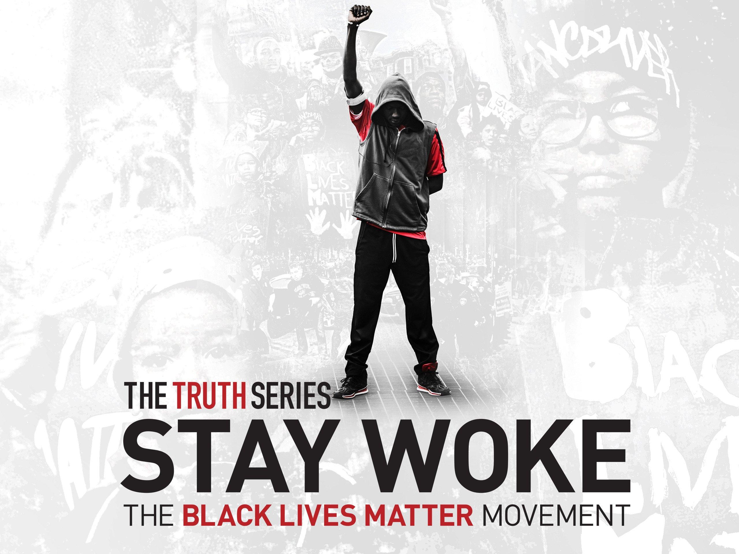Watch Stay Woke: The Black Lives Matter Movement Season 2016 | Prime Video