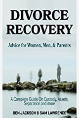 Divorce Recovery: Advice for women, men and parents, complete guide on custody, assets, separation and more. Kindle Edition