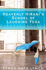 Heavenly Hirani's School of Laughing Yoga Kindle Edition